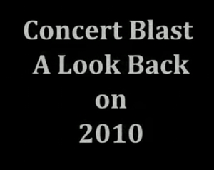 Concert Blast Look Back 0n 2010 - Part 1