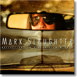 "Mark Slaughter - ""Reflections in a Rear View Mirror"""